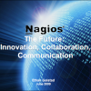 The Future of Nagios - Innovation, Collaboration, Communication