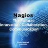 The Future of Nagios - Innovation, Collaboration, Communication