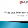 Probing the depths of Windows - beyond the basics of Windows Monitoring